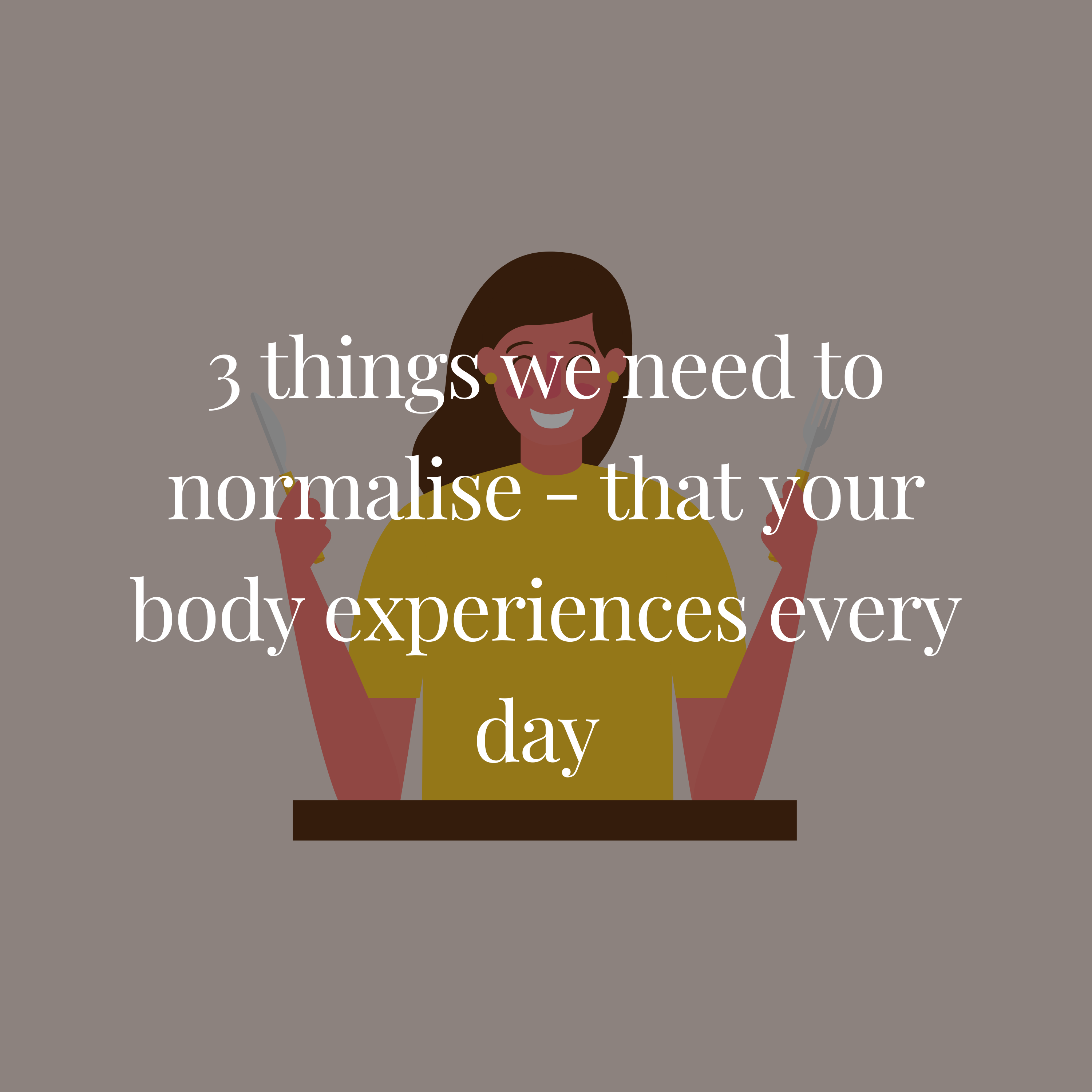 3 things we need to normalise - that your body experiences every day